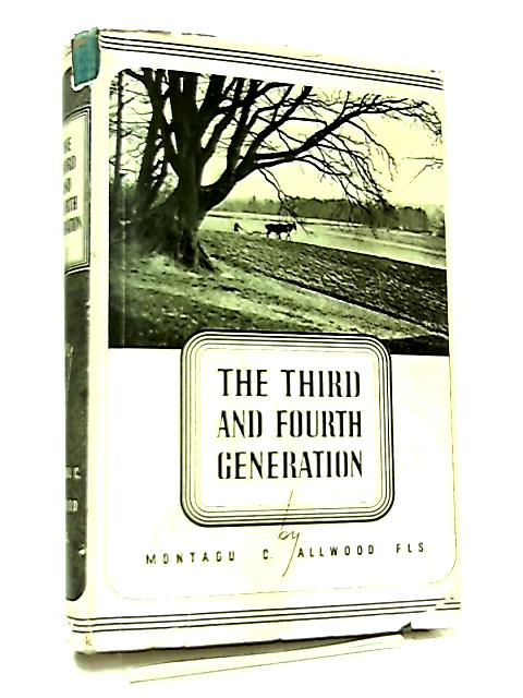 The Third And Fourth Generation By Montagu C. Allwood