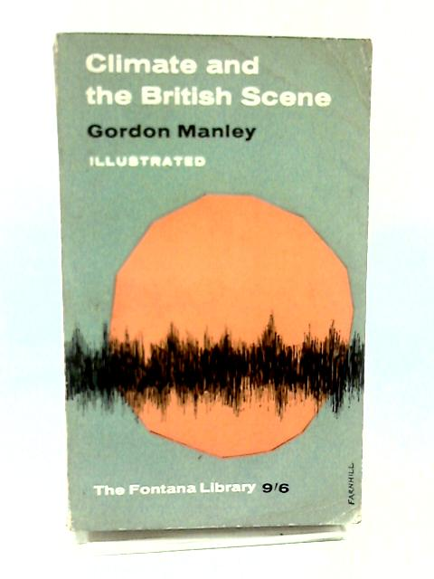 Climate and the British scene (Fontana library) by Manley, Gordon