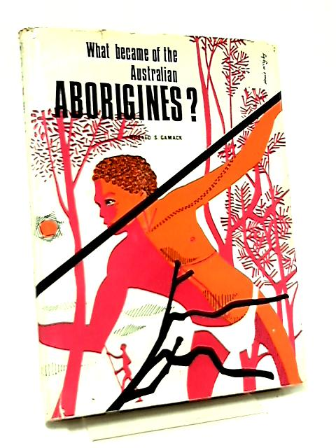 What Became of the Australian Aborigines? by R. S. Gamack