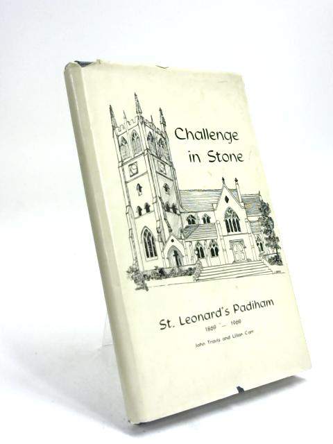 Challenge in Stone. St Leonard's Centenary 1869-1969 by John Travis