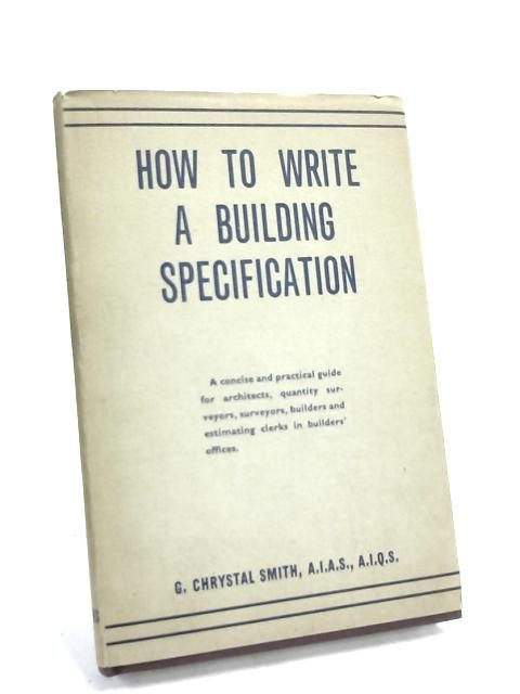 How To Write a Building Specification- by G. Chrystal Smith,