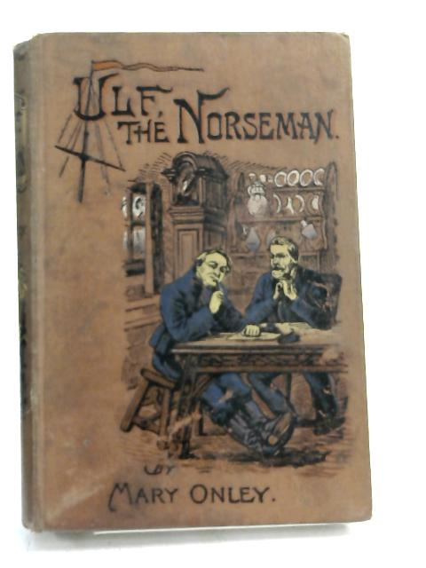 Ulf, the Norseman - by Mary Onley