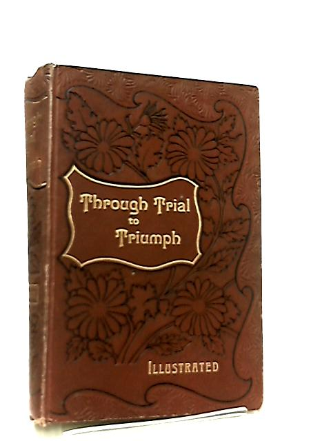 Through Trial to Triumph by Madeline Bonavia Hunt