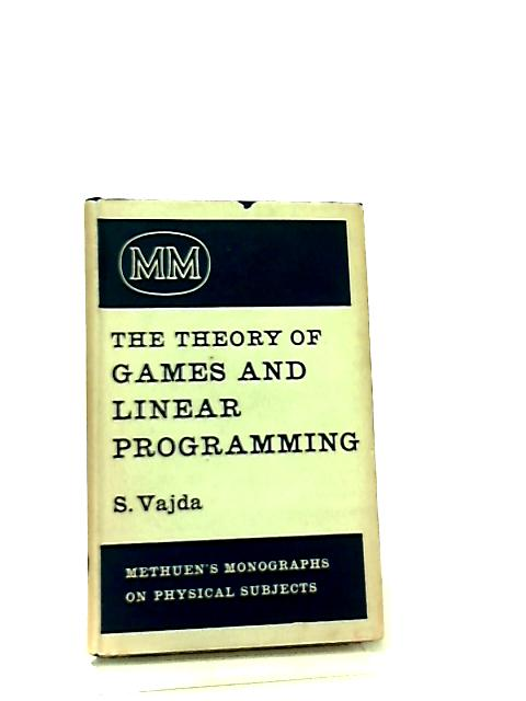 The Theory Of Games And Linear Programming by S. Vajda