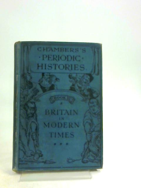 Cambers Periodic Histories Book VI Britain In Modern Times (1688 To The Present Time) - by Unknown