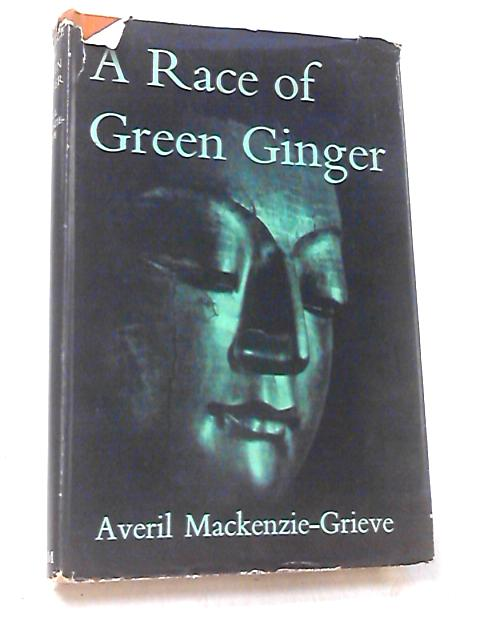 A Race of Green Ginger by Mackenzie-Grieve, Averil