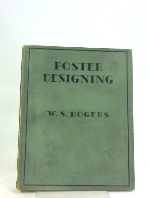 Poster Designing: A Manual for Beginners by W. S Rogers