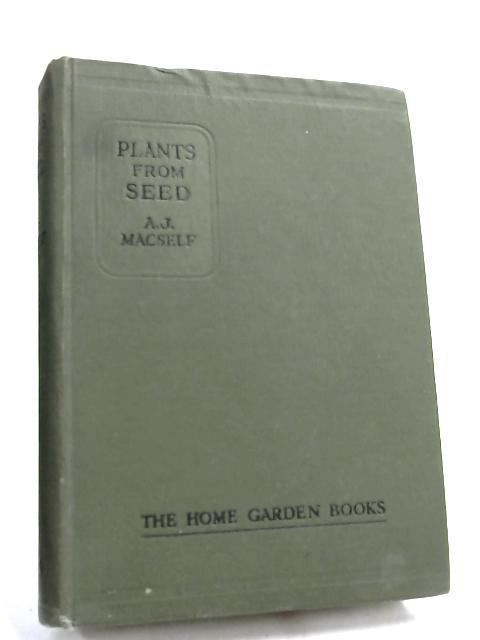 Plants From Seed- By A. J. Macself