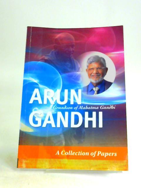 Arun gandhi by Arun ganhi