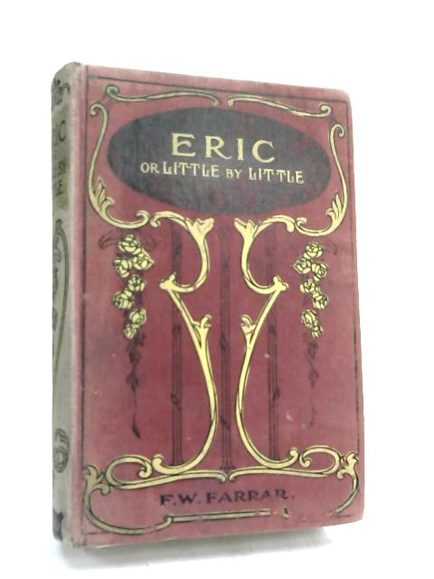 Eric Or, Little By Little: by Frederic W. Farrar