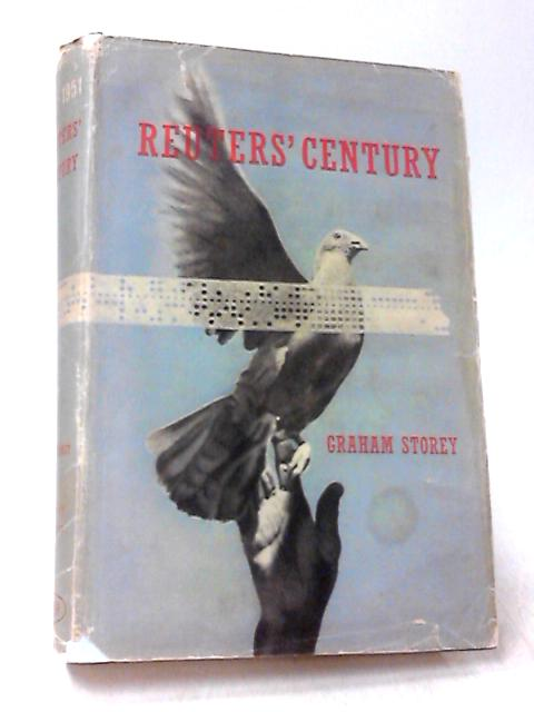 Reuters' Century 1851-1951 by Storey, Graham