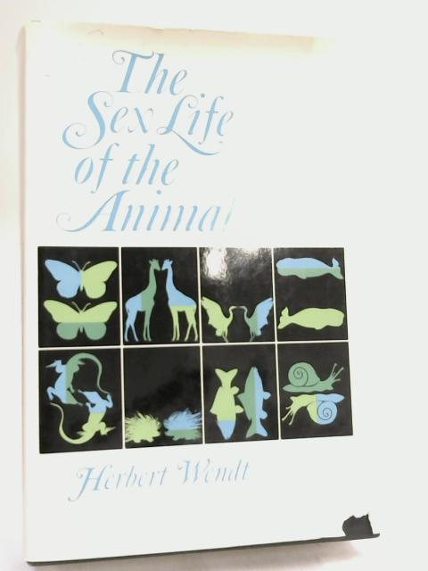 The Sex Life of the Animals by Herbert Wendt