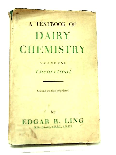 A Textbook of Dairy Chemistry, Vol. I By E. R. Ling