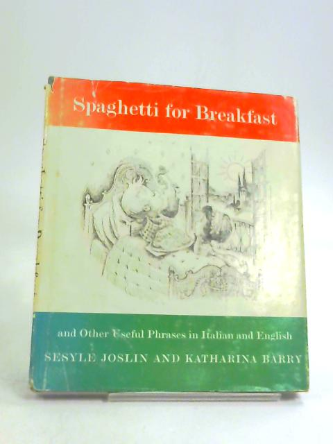 Spaghetti for breakfast =: Spaghetti per prima colazione : and other useful phrases in Italian and English for young ladies and gentlemen going abroad or staying at home by Joslin, Sesyle