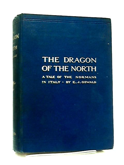 The Dragon of the North, A Tale of the Normans in Italy by E. J. Oswald