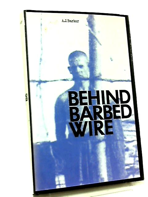 Behind Barbed Wire by A. J. Barker