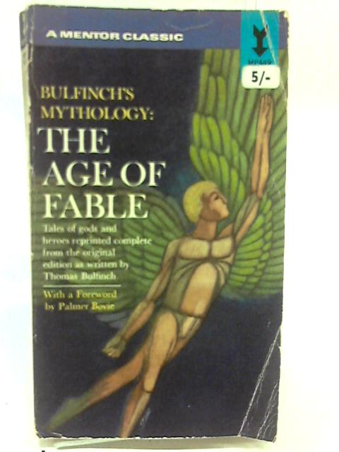 THE AGE OF FABLE OR BEAUTIES OF MYTHOLOGY. by THOMAS; BOVIE, PALMER (FOREWORD). BULFINCH