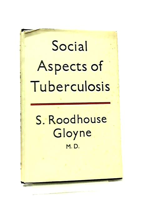 Social Aspects Of Tuberculosis by S. Roodhouse Gloyne