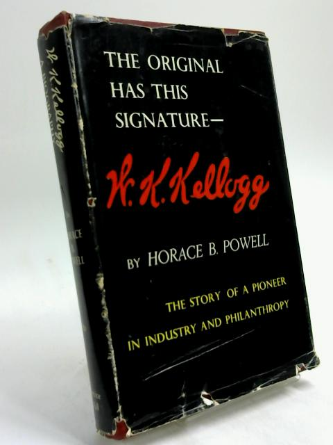 The Original has this Signature-W. K. Kellogg by Horace B. Powell