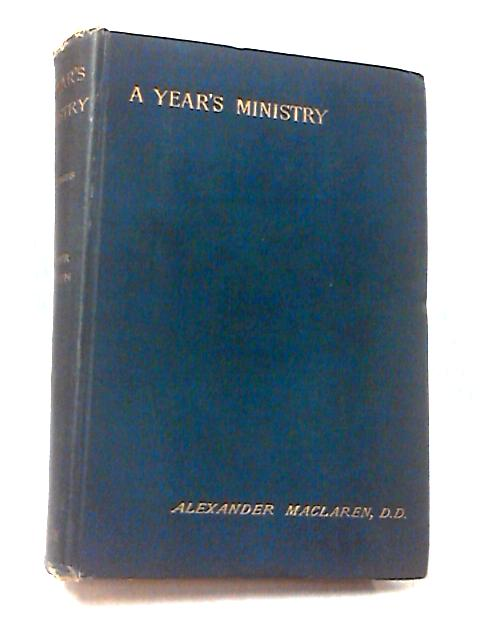 A Year's Ministry: First Series by Maclaren, Alexander