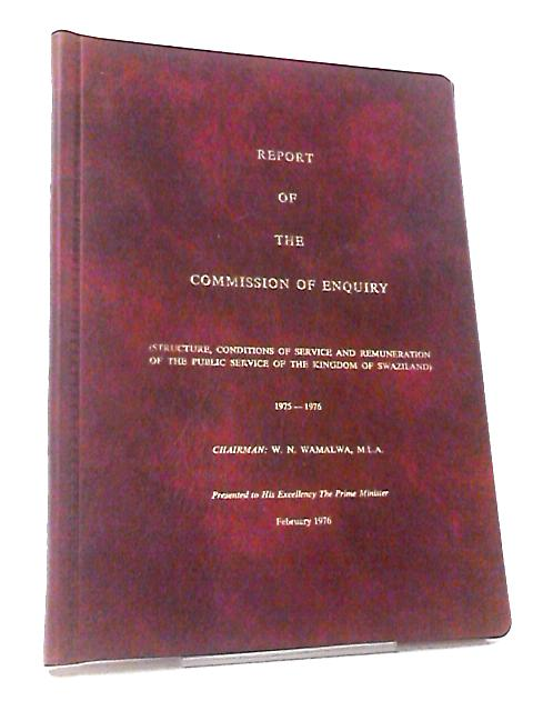 Report of the Commission of Enquiry (Structure Conditions of Service & Renumeration of the Public Service of the Kingdom of Swaziland 1975-1976) by W. N. Wamalwa