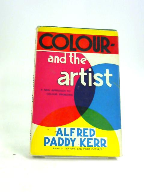 Colour- And The Artist. by Alfred Paddy Kerr