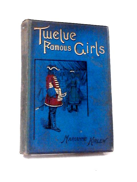 Twelve Famous Girls by Marianne Kirlew