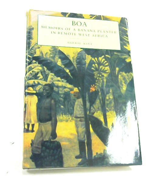 Boa: Memoirs of a Banana Planter in Remote West Africa by Barrie Kaye