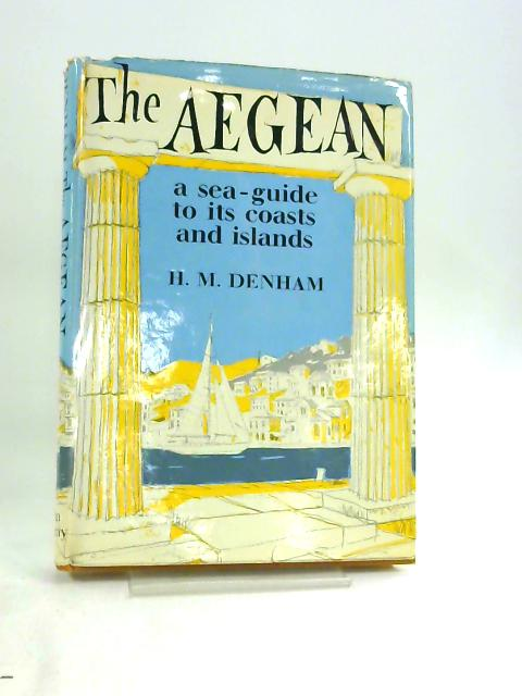 The Aegean: A Sea Guide to Its Coasts and Islands by H. M. Denham,