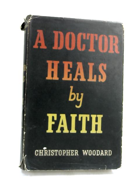 A Doctor Heals by Faith- by Christopher Roy Woodard,