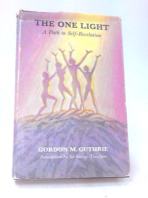 The One Light A Path to Self-Revelation by Gordon M Guthrie
