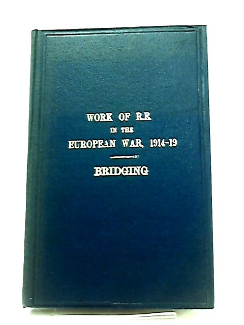 The Work of the Royal Engineers in the European War, 1914-19, Bridging by Anon