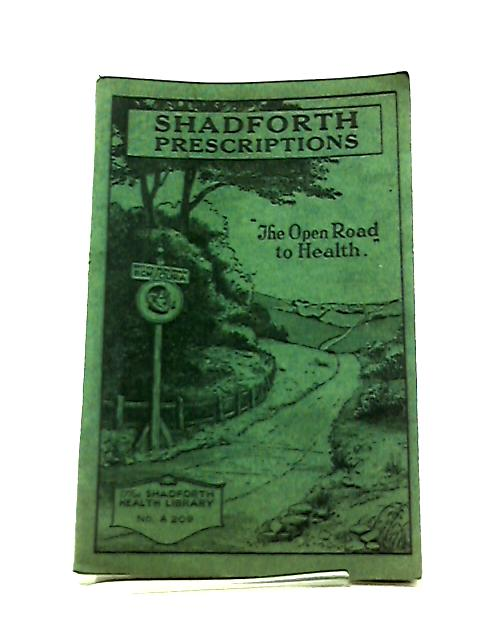 """Shadforth Prescriptions. """"The Open Road to Health"""" The Shadforth Health Library No. A 209. by Anon"""