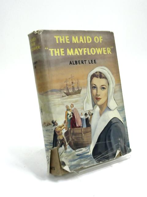 The Maid Of The Mayflower by Albert Lee