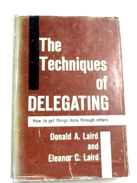The Techniques Of Delegating: by Laird, Donald Anderson