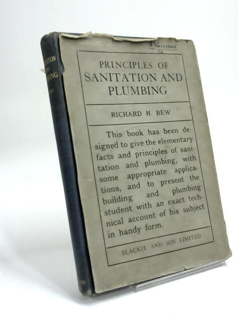 Principles of Sanitation and Plumbing by Richard H Bew
