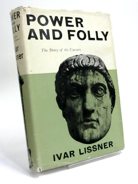 Power and folly: The story of the Caesars by Ivar Lissner
