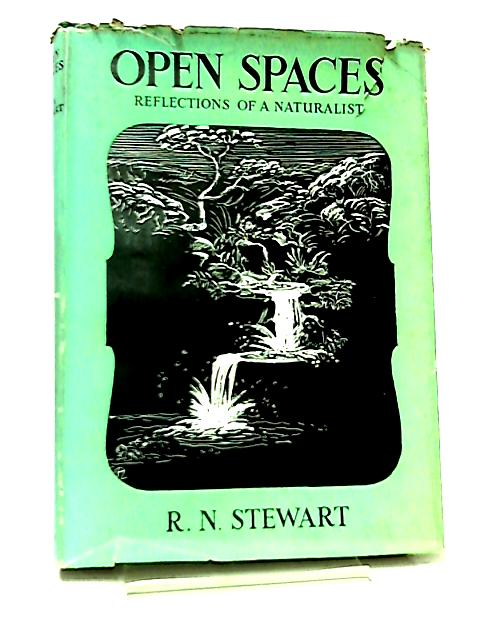 Open Spaces, The Reflections of a Naturalist by Robert Neil Stewart