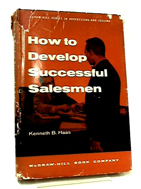 How to Develop Successful Salesman by K. B. Haas