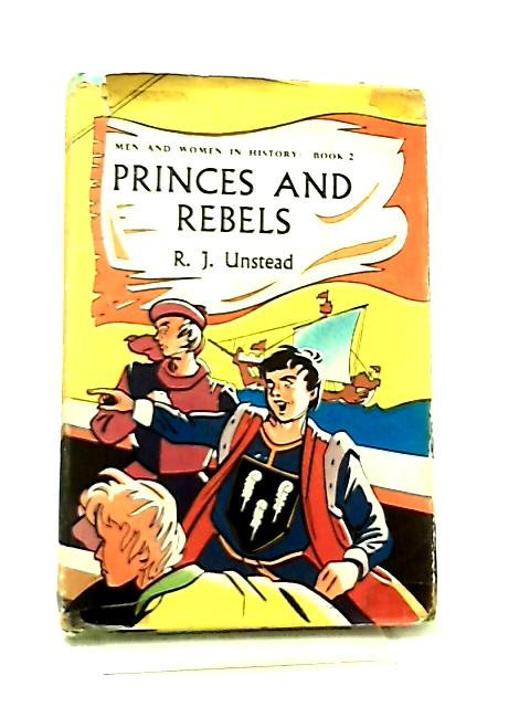 Men and Women in History Book 2, Princes and Rebels by R. J. Unstead