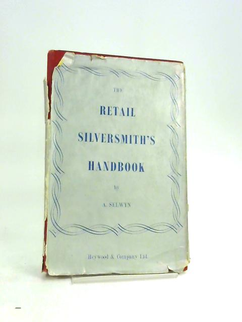 The Retail Silversmith's Handbook by A. Selwyn
