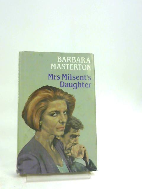 Mrs. Milsent's Daughter by Barbara Masterton,