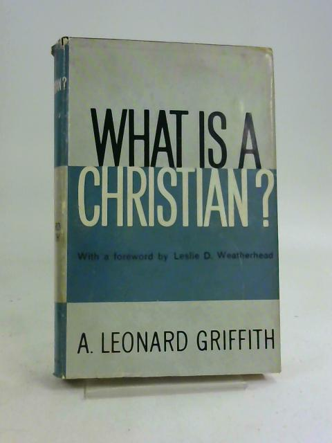 What Is A Christian? By A. Leonard Griffith