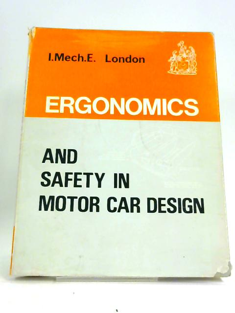 Ergonomics And Safety In Motor Car Design: A Symposium Arranged By The Automobile Division, 27th September 1966 (Proceedings, 1966;67. Vol.181, part 3D) by Institution of Mechanical Engineers