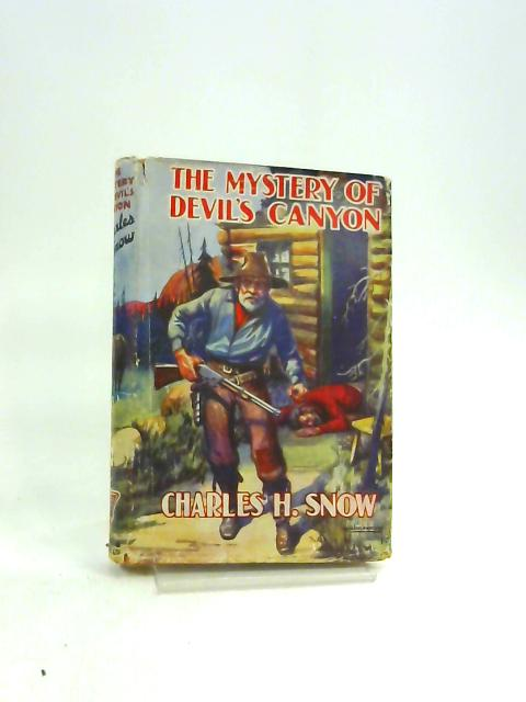 The Mystery Of Devils Canyon by Charles H. Snow