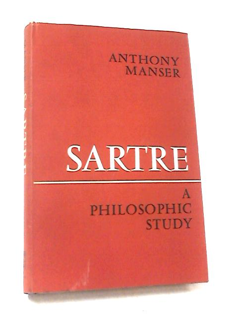 Sartre: A Philosophical Study by Manser, Anthony