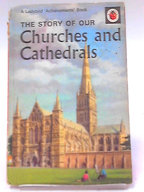 The Story Of Our Churches And Cathedrals (A Ladybird Book) by Bowood, Richard; Illustrated By Robert Ayton