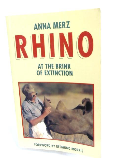 Rhino at the Brink of Extinction by Anna Merz,
