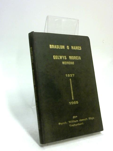 Braslun o hanes Eglwys Moreia, Meinciau: 1827-1965 by William J Rhys