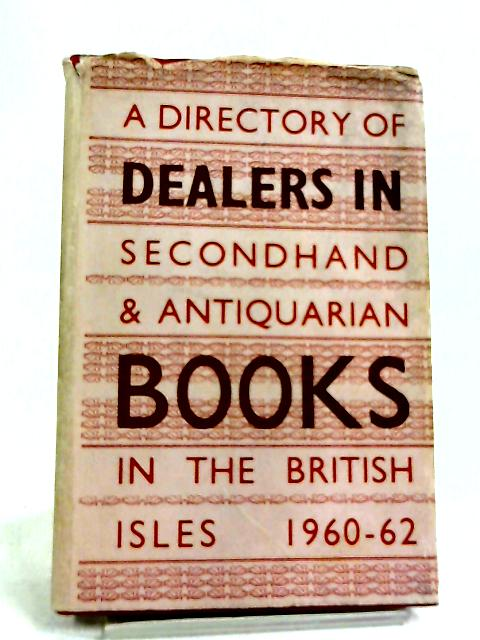 A Directory of Dealers in Secondhand and Antiquarian Books in the British Isles 1960-62 by Unstated